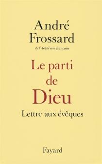 Le Parti de Dieu : lettre aux évêques - AndréFrossard