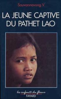 La Jeune captive du Pathet Lao - Souvannavong Vongsouvan