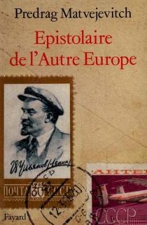 Epistolaire de l'autre Europe - PredragMatvejevic