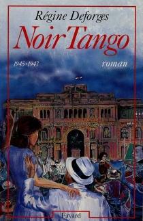 Noir tango : 1945-1947 - RégineDeforges