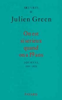 On est si sérieux quand on a 19 ans : journal 1919-1924 - JulienGreen