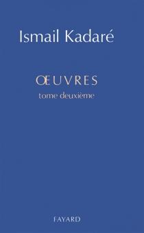 Oeuvres | Volume 2 - IsmailKadare