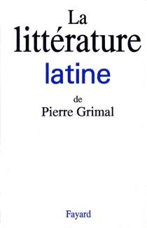 La Littérature latine - PierreGrimal