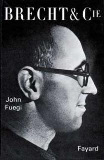 Brecht et Cie : sexe, politique et l'invention du théâtre moderne - JohnFuegi