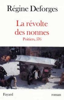 La révolte des nonnes : Poitiers, 576 - RégineDeforges