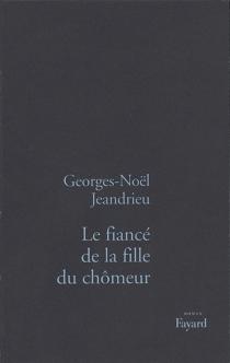 Le fiancé de la fille du chômeur - Georges-NoëlJeandrieu