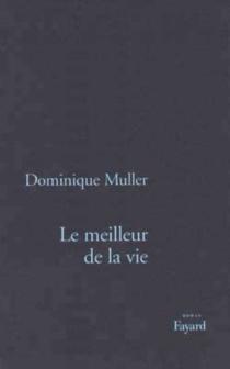 Le meilleur de la vie - DominiqueMuller