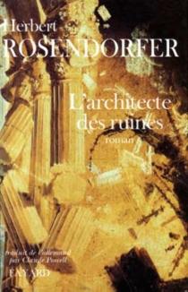 L'architecte des ruines - HerbertRosendorfer