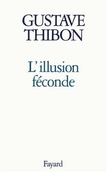 L'illusion féconde - GustaveThibon
