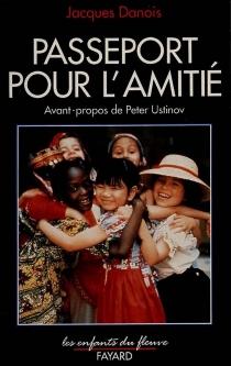 Passeport pour l'amitié - JacquesDanois
