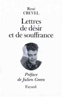 Lettres de désir et de souffrance - RenéCrevel