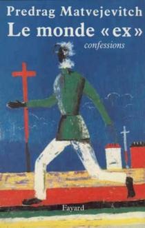Le monde ex : confessions - PredragMatvejevic