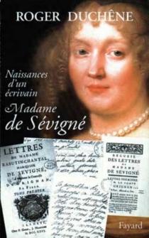 Naissance d'un écrivain, Madame de Sévigné - RogerDuchêne