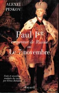 Paul Ier, empereur de Russie ou Le 7 novembre : faits et anecdotes - Alexeï MikhaïlovitchPeskov