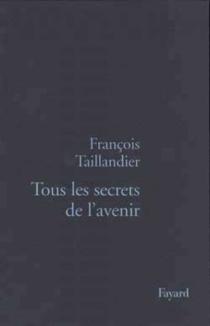 Tous les secrets de l'avenir - FrançoisTaillandier
