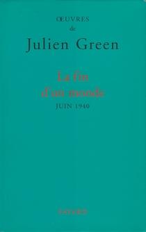 La fin d'un monde : juin 1940 - JulienGreen