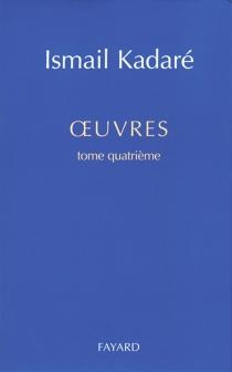 Oeuvres | Volume 4 - IsmailKadare