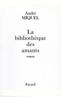 La bibliothèque des amants - AndréMiquel