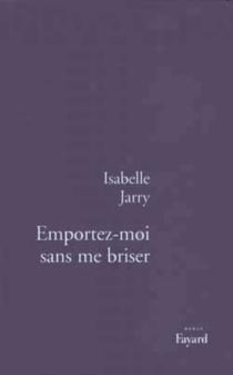 Emportez-moi sans me briser - IsabelleJarry