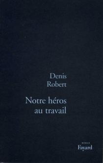Notre héros au travail - DenisRobert