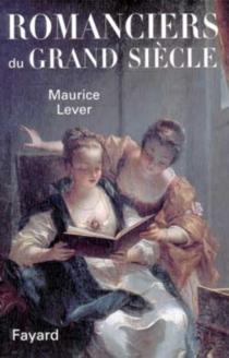 Romans et romanciers du grand siècle - MauriceLever