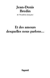 Et des amours desquelles nous parlons - Jean-DenisBredin