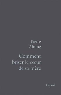 Comment briser le coeur de sa mère - PierreAhnne