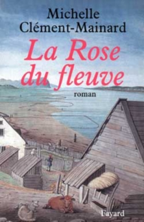 La rose du fleuve - MichelleClément-Mainard