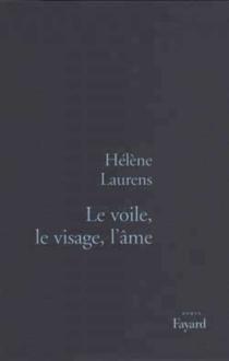 Le voile, le visage, l'âme - HélèneLaurens