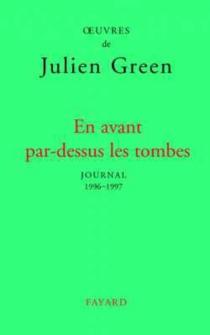 En avant par-dessus les tombes : journal XVII (1996-1997) - JulienGreen