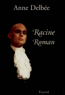 Racine, roman - AnneDelbée