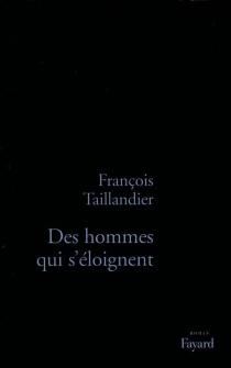 Des hommes qui s'éloignent - FrançoisTaillandier