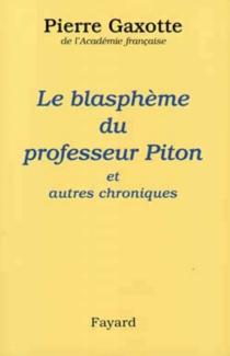 Le blasphème du professeur Piton : et autres chroniques - PierreGaxotte