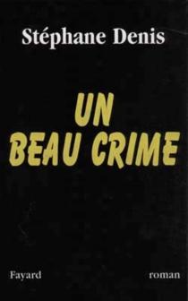 Un beau crime - StéphaneDenis