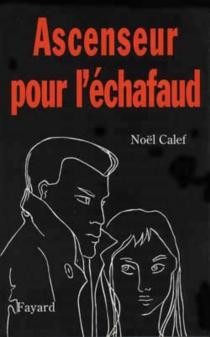 Ascenseur pour l'échafaud - NoëlCalef