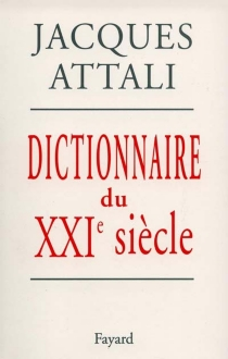 Dictionnaire du XXIe siècle - JacquesAttali