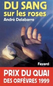 Du sang sur les roses - AndréDelabarre