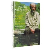 Le grain tombé entre les meules - AlexandreSoljénitsyne