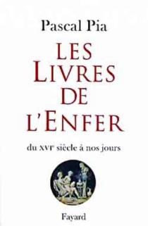 Les livres de l'enfer : du XVIe siècle à nos jours - PascalPia
