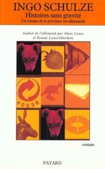 Histoires sans gravité : un roman de la province est-allemande - IngoSchulze