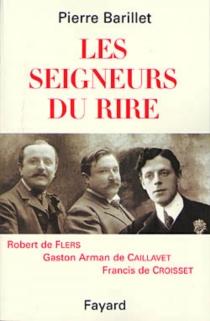 Les seigneurs du rire, Flers, Caillavet, Croisset - PierreBarillet