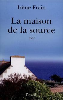 La maison de la source - IrèneFrain