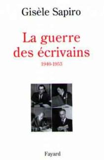 La guerre des écrivains (1940-1953) - GisèleSapiro