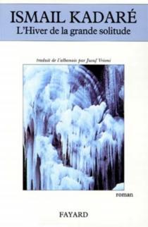 L'hiver de la grande solitude - IsmailKadare