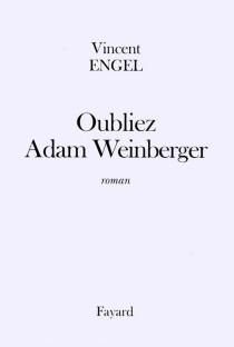 Oubliez Adam Weinberger - VincentEngel