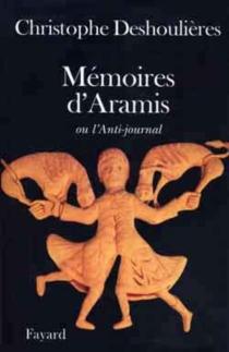 Mémoires d'Aramis ou L'anti-journal - ChristopheDeshoulières