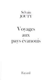 Voyages aux pays évanouis - SylvainJouty