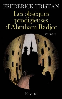 Les obsèques prodigieuses d'Abraham Radjec - FrédérickTristan