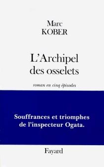 L'archipel des osselets : roman en cinq épisodes - MarcKober