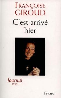 C'est arrivé hier : journal 1999 - FrançoiseGiroud